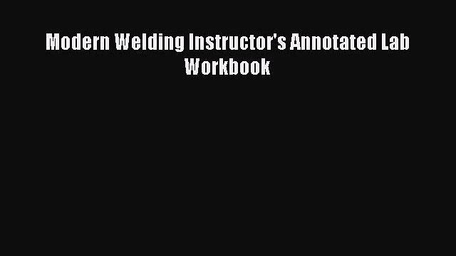 Read Modern Welding Instructor's Annotated Lab Workbook Ebook Free