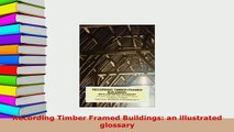 Download  Recording Timber Framed Buildings an illustrated glossary Read Online