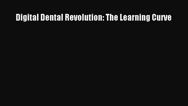 PDF Digital Dental Revolution: The Learning Curve Free Books
