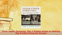 Download  Fixer Upper Fortunes The 7 Golden Rules to Making Big Profits Fixing Up Houses Read Online