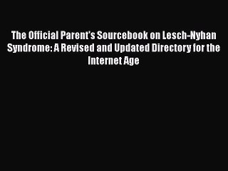 [PDF] The Official Parent's Sourcebook on Lesch-Nyhan Syndrome: A Revised and Updated Directory