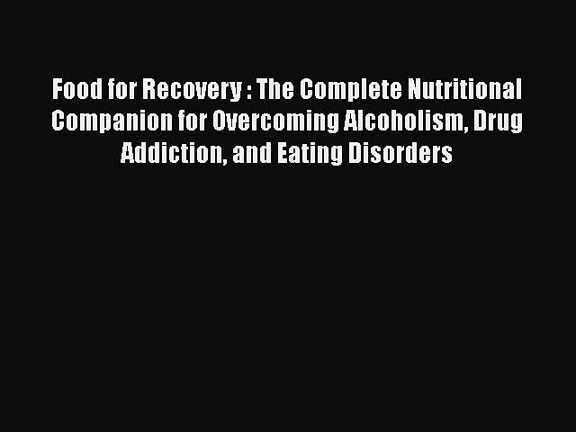Read Food for Recovery : The Complete Nutritional Companion for Overcoming Alcoholism Drug