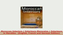 PDF  Moroccan Interiors  Interieurs Marocains  Interieurs in Marokko  English French and Download Full Ebook