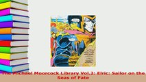 Download  The Michael Moorcock Library Vol2 Elric Sailor on the Seas of Fate Ebook