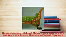 Download  Honoré Lannuier Cabinet Maker from Paris The Life and Work of a French Ebeniste in Read Full Ebook