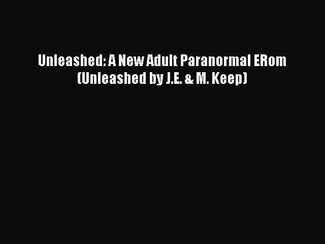 Read Unleashed: A New Adult Paranormal ERom (Unleashed by J.E. & M. Keep) PDF Online