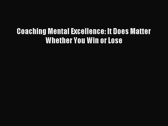 Read Coaching Mental Excellence: It Does Matter Whether You Win or Lose Ebook Free