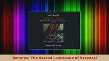 Download  Benares The Sacred Landscape of Varanasi Read Online