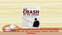 Download  Der Crash ist die Lösung Warum der finale Kollaps kommt und wie Sie Ihr Vermögen retten PDF Full Ebook