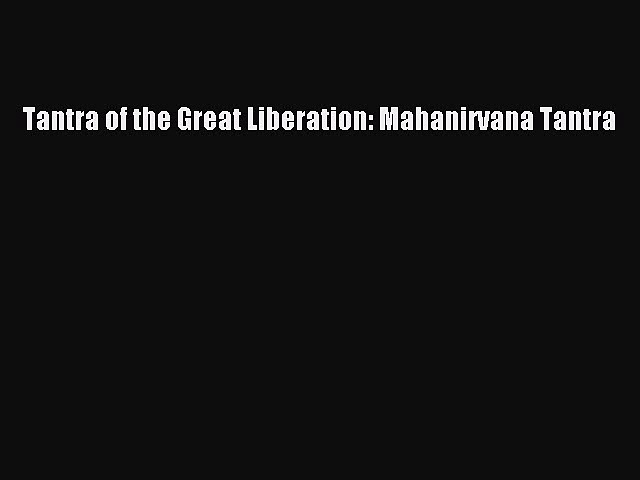 Download Tantra of the Great Liberation: Mahanirvana Tantra  Read Online