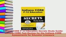 PDF  Indiana CORE P12 Education Secrets Study Guide Indiana CORE Test Review for the Indiana PDF Full Ebook