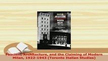 Download  Fascism Architecture and the Claiming of Modern Milan 19221943 Toronto Italian Studies Read Online