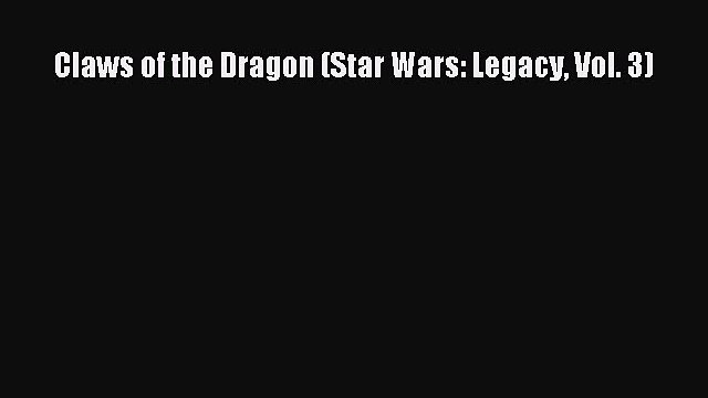 Download Claws of the Dragon (Star Wars: Legacy Vol. 3) PDF Online