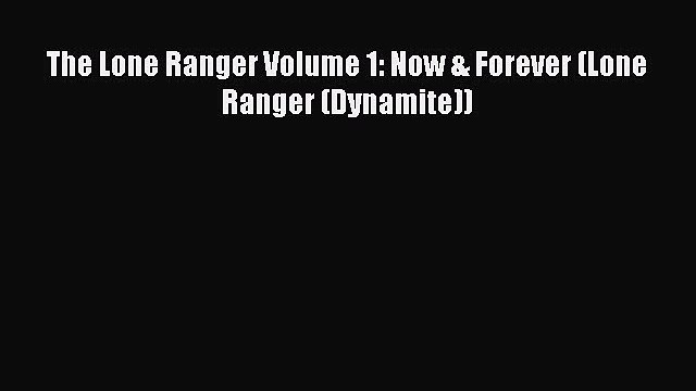 Download The Lone Ranger Volume 1: Now & Forever (Lone Ranger (Dynamite)) Ebook Online