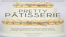 Download Pretty Patisserie  Decorative and Delicious Ideas for Dinner Parties  Weddings  Afternoon