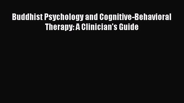 PDF Buddhist Psychology and Cognitive-Behavioral Therapy: A Clinician's Guide  EBook