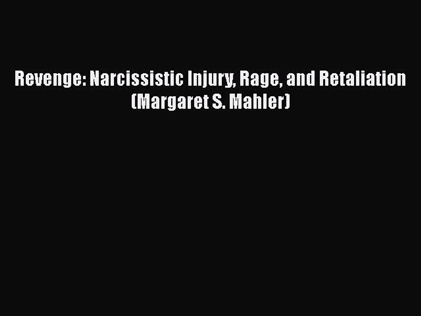 [PDF] Revenge: Narcissistic Injury Rage and Retaliation (Margaret S   Mahler) [Read] Full Ebook