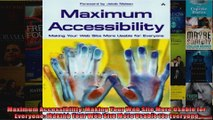 Maximum Accessibility Making Your Web Site More Usable for Everyone Making Your Web Site