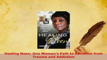 PDF  Healing Neen One Womans Path to Salvation from Trauma and Addiction Read Online