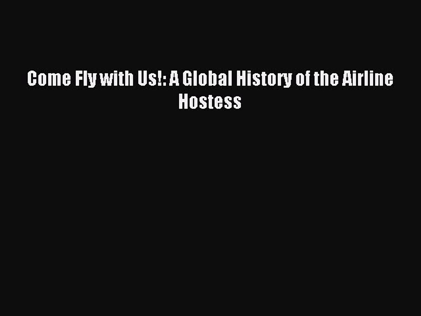 Read Come Fly with Us!: A Global History of the Airline Hostess Ebook Online