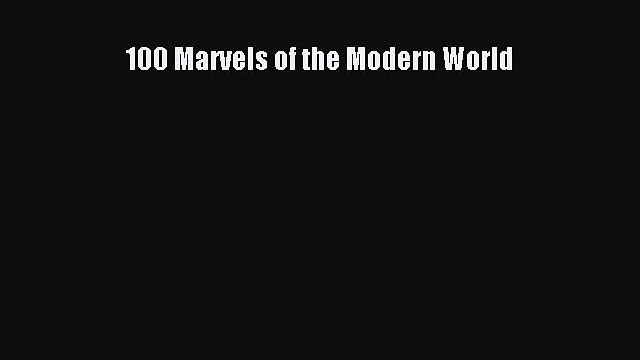 Download 100 Marvels of the Modern World Ebook Online