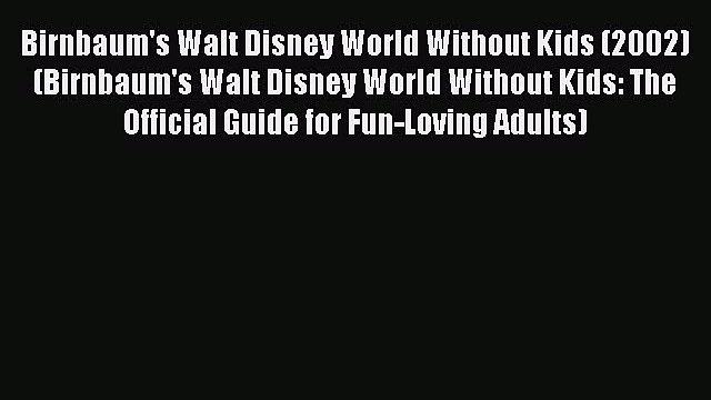 Read Birnbaum's Walt Disney World Without Kids (2002) (Birnbaum's Walt Disney World Without