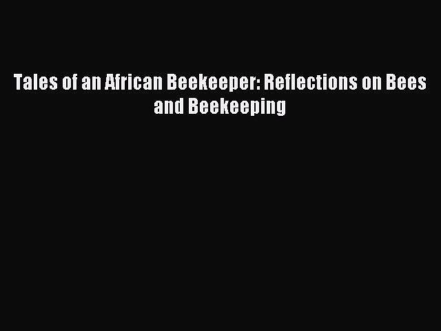 Read Tales of an African Beekeeper: Reflections on Bees and Beekeeping Ebook Free