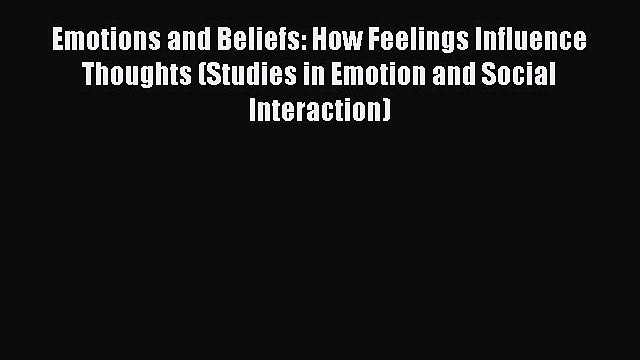 [PDF] Emotions and Beliefs: How Feelings Influence Thoughts (Studies in Emotion and Social