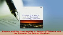 Download  Energy and the New Reality 1 Energy Efficiency and the Demand for Energy Services Read Online