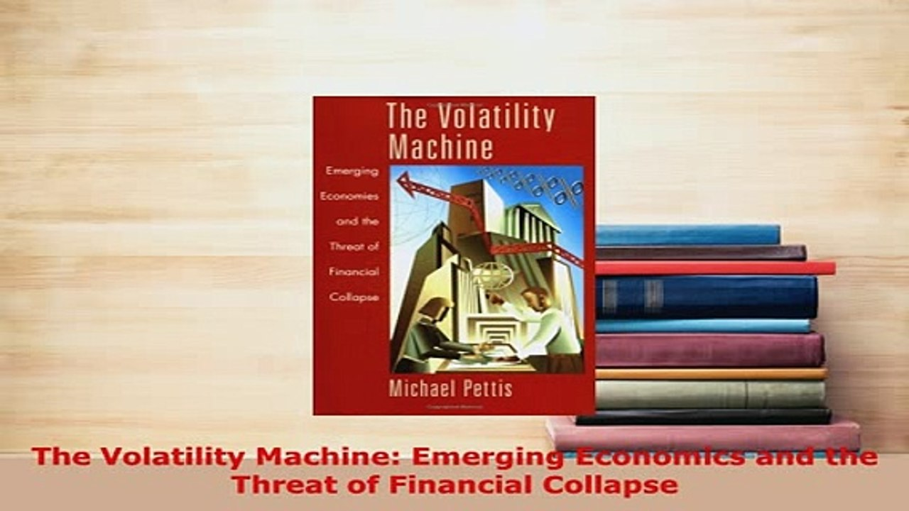 The Volatility Machine Emerging Economics and the Threat of Financial Collapse
