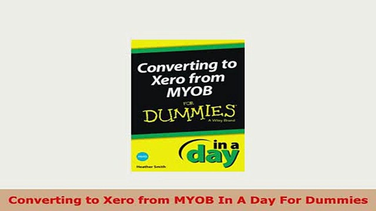Download Converting to Xero from MYOB In A Day For Dummies Download Full  Ebook