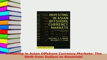 PDF  Investing in Asian Offshore Currency Markets The Shift from Dollars to Renminbi Download Online