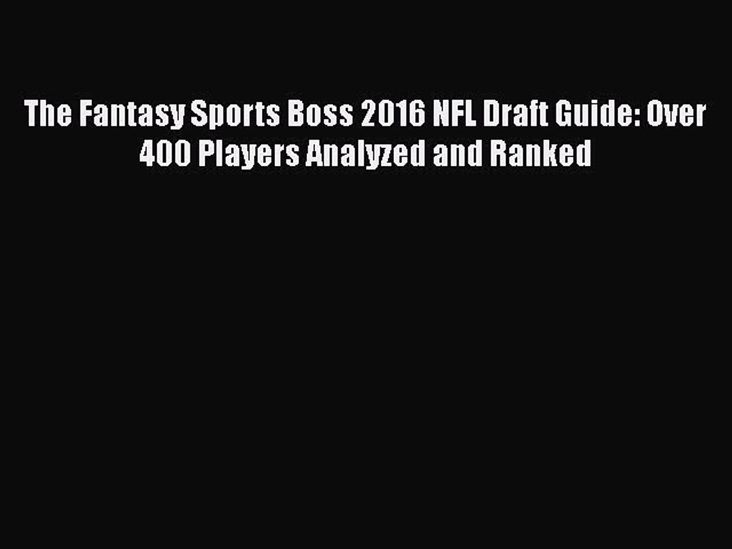 PDF The Fantasy Sports Boss 2016 NFL Draft Guide: Over 400 Players Analyzed and Ranked  Read