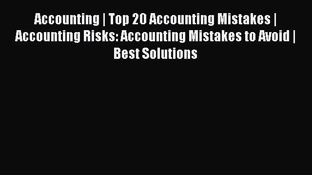 [PDF] Accounting | Top 20 Accounting Mistakes | Accounting Risks: Accounting Mistakes to Avoid