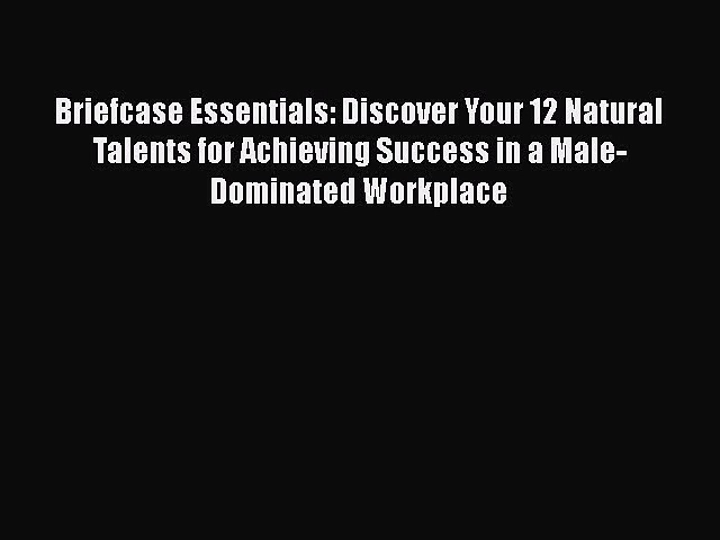 [PDF] Briefcase Essentials: Discover Your 12 Natural Talents for Achieving Success in a Male-Dominat