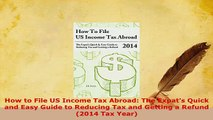 Download  How to File US Income Tax Abroad The Expats Quick and Easy Guide to Reducing Tax and Ebook