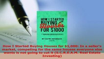 PDF  How I Started Buying Houses for 1000 In a sellers market competing for the same houses Download Full Ebook