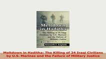 PDF  Meltdown in Haditha The Killing of 24 Iraqi Civilians by US Marines and the Failure of Read Online