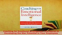 Download  Coaching for Emotional Intelligence The Secret to Developing the Star Potential in Your Read Online