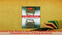 Download  Double Your Money in Americas Finest Companies The Unbeatable Power of Rising Dividends PDF Online