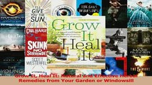Grow It Heal It Natural and Effective Herbal Remedies from Your Garden or Windowsill
