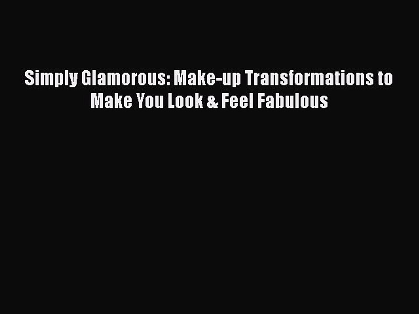 Simply Glamorous: Make-up transformations to make you look & feel fabulous