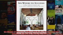 Six Weeks to Success College Admission Secrets and UnCommon Application Strategies