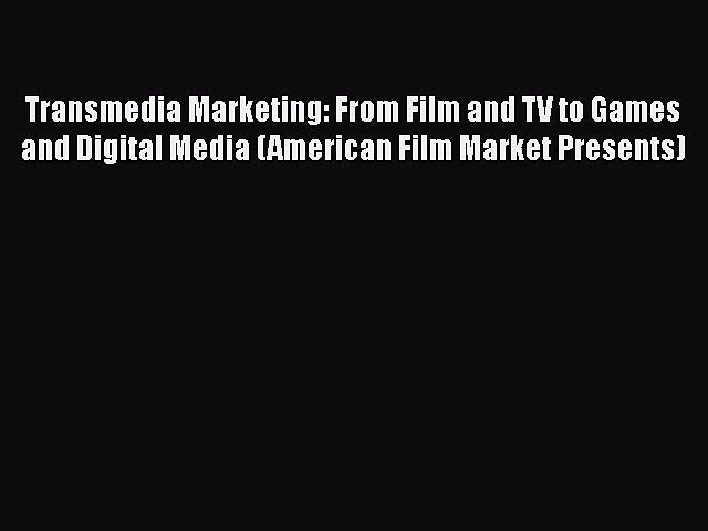PDF Transmedia Marketing: From Film and TV to Games and Digital Media (American Film Market