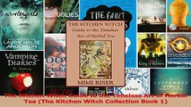 The Kitchen Witch Guide to the Timeless Art of Herbal Tea The Kitchen Witch Collection