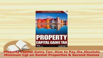 PDF  Property Capital Gains Tax How to Pay the Absolute Minimum Cgt on Rental Properties  Read Online