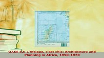 Download  OASE 82 LAfrique cest chic Architecture and Planning in Africa 19501970 Read Online