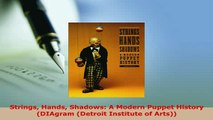 PDF  Strings Hands Shadows A Modern Puppet History DIAgram Detroit Institute of Arts Ebook