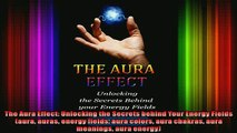 Read  The Aura Effect Unlocking the Secrets behind Your Energy Fields aura auras energy fields  Full EBook