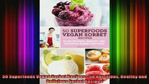 FREE DOWNLOAD  50 Superfoods Vegan Sorbet Recipes  50 Nutritious Healthy and Delicious Sorbet Recipes  FREE BOOOK ONLINE